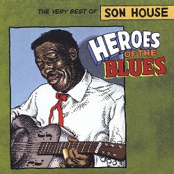 Heroes of the Blues: The Very Best of Son House