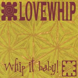 Lovewhip - Whip It Baby!
