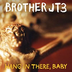 Brother JT - Hang in There, Baby