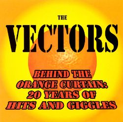 The Vectors - Behind the Orange Curtain: 20 Years of Hits and Giggles