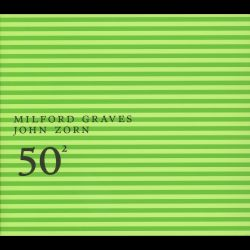 Milford Graves and John Zorn: 50th Birthday Celebration