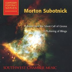 Morton Subotnick: Echoes from the Silent Call of Girona; A Fluttering of Wings
