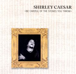 Shirley Caesar - Be Careful of the Stones You Throw