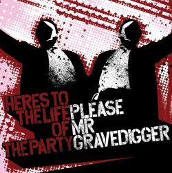 Please Mr. Gravedigger - Here's to the Life of the Party