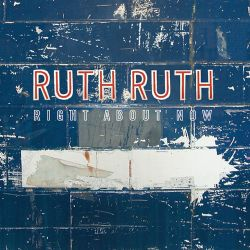 Ruth Ruth - Right About Now