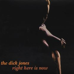 The Dick Jones - Right Here Is Now