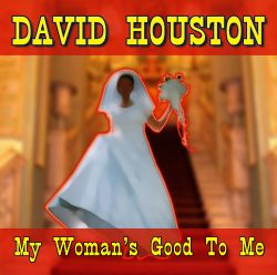 David Houston - My Woman's Good to Me
