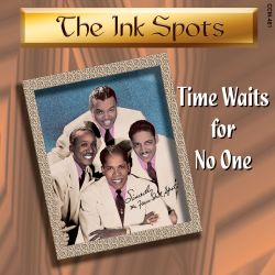The Ink Spots - Time Waits for No One