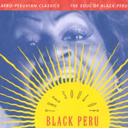 The Afro-Peruvian Classics: The Soul of Black Peru