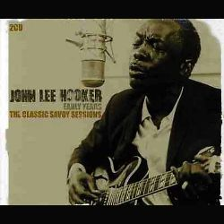 John Lee Hooker - Early Years: Classic Savoy Sessions