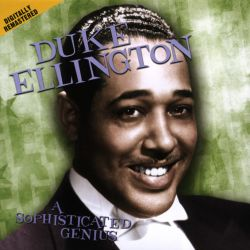 Duke Ellington - The Sophisticated Genius