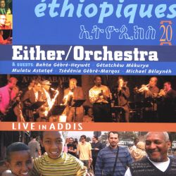 Ethiopiques, Vol. 20: Either/Orchestra Live in Addis