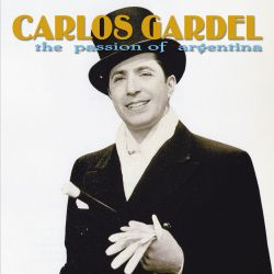 Carlos Gardel - The Passion of Argentina