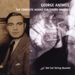 Del Sol String Quartet - George Antheil: The Complete Works for String Quartet