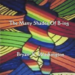 Bryan K. Washington - The Many Shades of B-Ing