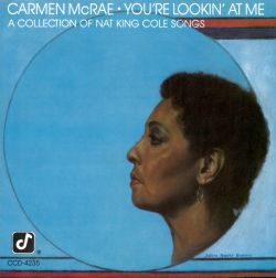 Carmen McRae - You're Lookin' at Me (A Collection of Nat King Cole Songs)
