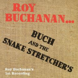 Buch and the Snake Stretcher's - Buch and the Snakestretchers / Roy Buchanan