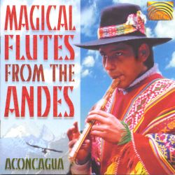 Aconcagua - Magical Flutes From the Andes