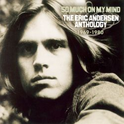 So Much on My Mind: The Eric Andersen Anthology 1969-1980