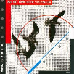 Paul Bley / Jimmy Giuffre / Steve Swallow - Life of a Trio: Sunday