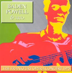 Baden Powell & Trio - The Frankfurt Opera Concert 1975
