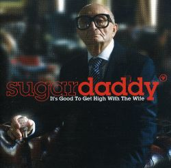 Sugardaddy - It's Good to Get High with the Wife