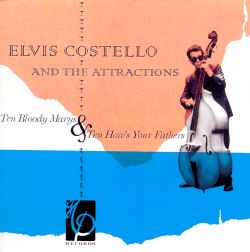 Elvis Costello / Elvis Costello & the Attractions - Ten Bloody Marys & Ten How's Your Fathers