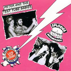 Live and Loud - Peter & the Test Tube Babies / Splodgenessabounds