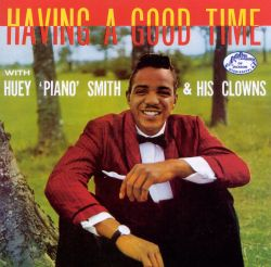 """Having a Good Time with Huey """"Piano"""" Smith & His Clowns"""