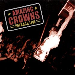 The Amazing Crowns - Payback Live!