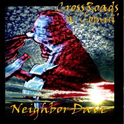 Neighbor Dave - Crossroads A'Coming