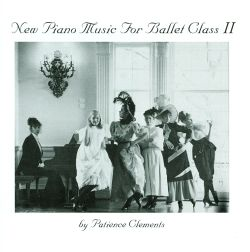 Patience Clements - New Piano Music for Ballet Class, Vol. 2