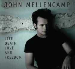John Mellencamp - Life Death Love and Freedom