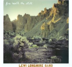 Lewi Longmire - Fire 'Neath the Still