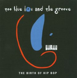 Too Blue Lou & the Groove - The Birth of Hip Bop