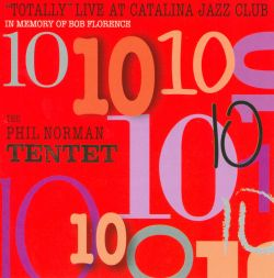 Phil Norman / Phil Norman Tentet - Totally Live at Catalina Jazz Club: In Memory of Bob Florence
