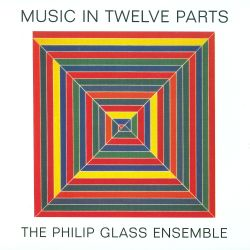 Philip Glass: Music in Twelve Parts