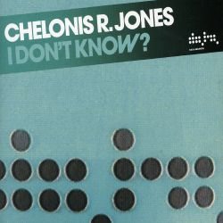 Chelonis R. Jones - I Don't Know? [Data]
