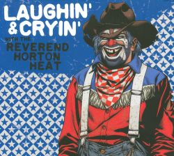 Laughin' & Cryin' with the Reverend Horton Heat