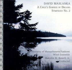 David Maslanka: A Child's Garden of Dreams; Symphony No. 2