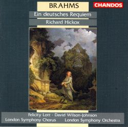 Richard Hickox / London Symphony Chorus / London Symphony Orchestra / Felicity Lott / David Wilson-Johnson - Brahms: Ein deutsches Requiem