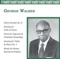 George Walker: Piano Sonata No. 2; Sonata for Cello & Piano; Poem; Sonata for Viiolin & Piano No. 2; Music for Brass, Sacred & Profane
