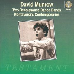 David Munrow - Two Renaissance Dance Bands; Monteverdi's Contemporaries