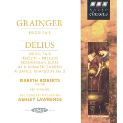 Gareth Roberts / Ashley Lawrence - Grainger: Brigg Fair; Delius: Brigg Fair; Irmelin Prelude; Norwegian Suite; In a Summer Garden; A Dance Rhapsody No.