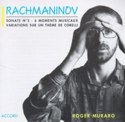 Roger Muraro - Rachmaninov: Sonata No.2/6 Moments Musicaux, Op.16/Variations On A Theme of Corelli, Op.42