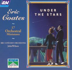 Eric Coates: Under the Stars - 17 Orchestral Miniatures