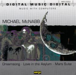 Marilyn Barber / Michael McNabb - Michael McNabb: Dreamsong; Love in the Asylum; Mars Suite