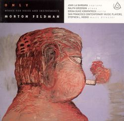 Only: Works for Voice and Instruments by Morton Feldman