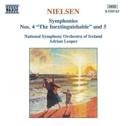 """Nielsen: Symphonies Nos. 4 """"The Inextinguishable"""" and 5"""
