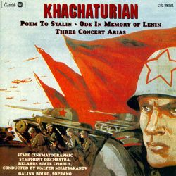 Aram Khachaturian: Poem to Stalin; Ode in Memory of Lenin; Three Concert Arias